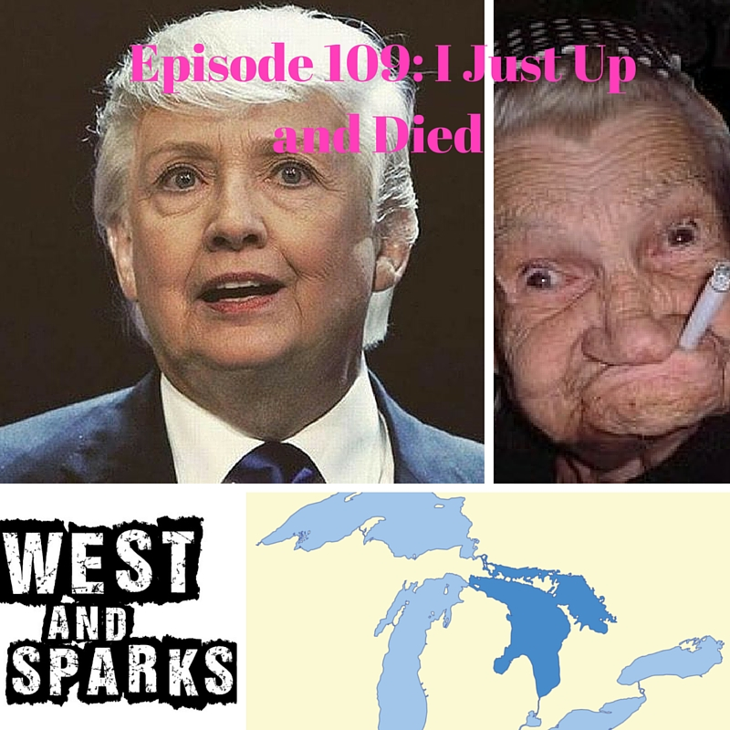 West and Sparks TIMED Podcast Ep 109:  I Just Up and Died