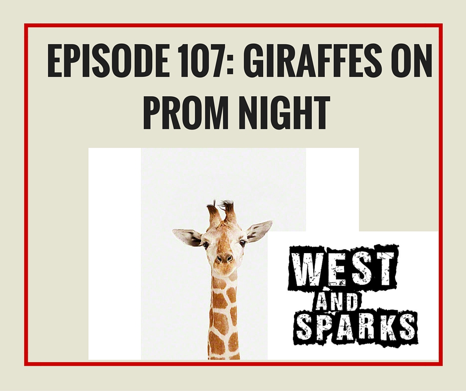 West and Sparks TIMED Podcast Ep 107: Giraffes on Prom Night