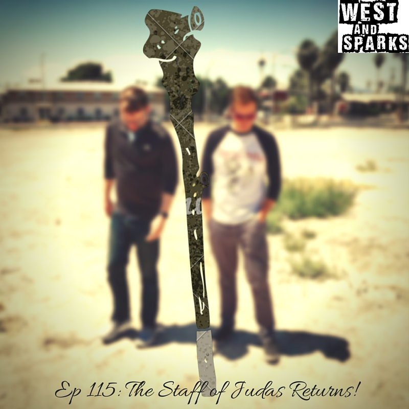 West and Sparks TIMED Podcast Ep 115: The Staff of Judas Returns!