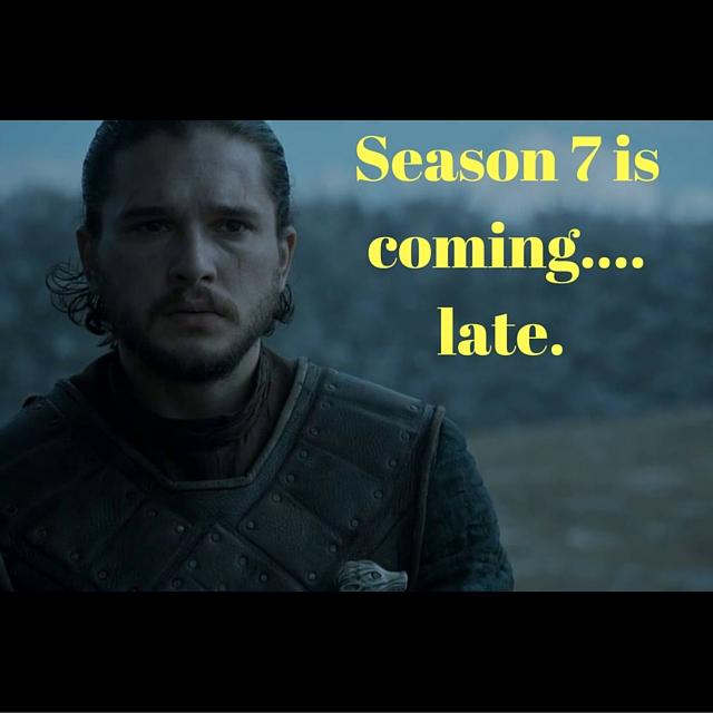 Season 7 is coming.... late.
