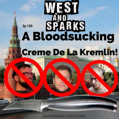 West and Sparks TIMED Podcast Ep 120: A Bloodsucking Creme De La Kremlin!