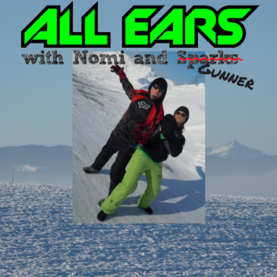 All Ears with Nomi & Sparks episode 139k: Special Guest Haznogunz