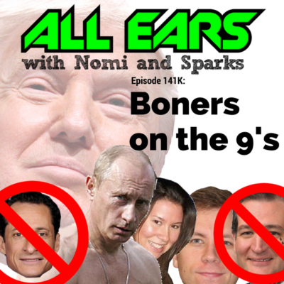 All Ears with Nomi & Sparks episode 141K: Boners on the 9's