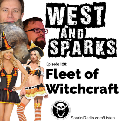 West and Sparks TIMED Podcast Ep 128: Fleet of Witchcraft