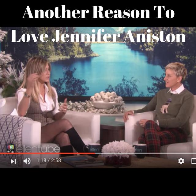 One of the many reasons I love Jennifer Aniston