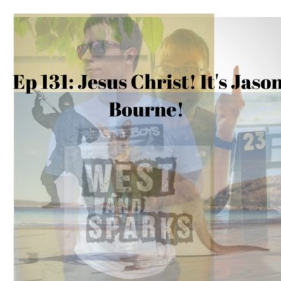 West and Sparks TIMED Podcast Ep 131: Jesus Christ, it's Jason Bourne