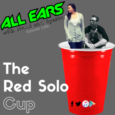 All Ears with Nomi & Sparks episode 148k: The Solo Cup