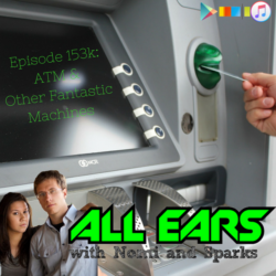 All Ears with Nomi & Sparks episode 153k: ATM and Other Fantastic Machines