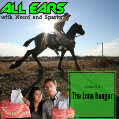 All Ears with Nomi & Sparks episode 157k: Lone Ranger