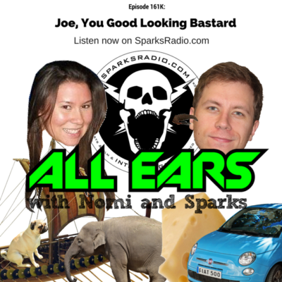 All Ears with Nomi & Sparks episode 161k: Joe, You Good Looking Bastard