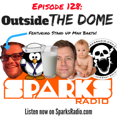 Sparks Radio Podcast Ep 128 f/ Stand up Max Barth: Outside the Dome