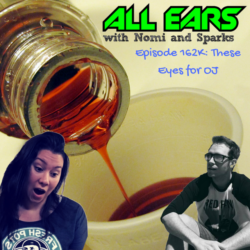 All Ears with Nomi & Sparks episode 162K: These Eyes for OJ