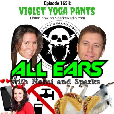 All Ears with Nomi & Sparks episode 165k: Violet Yoga Pants