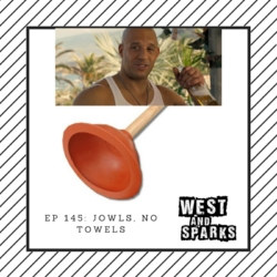 West and Sparks TIMED Podcast Ep 145:  Jowls, No Towels.