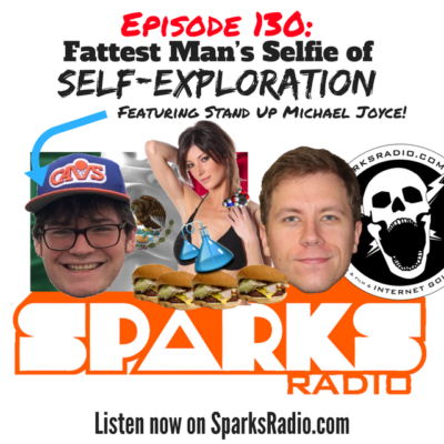 Sparks Radio Podcast Ep 130 f/ Stand Up Michael Joyce: Fattest Man's Selfie of Self-Exploration
