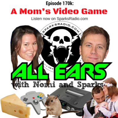 All Ears with Nomi & Sparks episode 170K: A Mom's Video Game