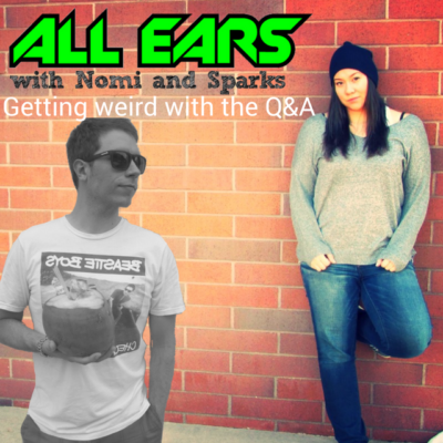 All Ears with Nomi & Sparks Episode 169k: Getting Weird with the Q&A