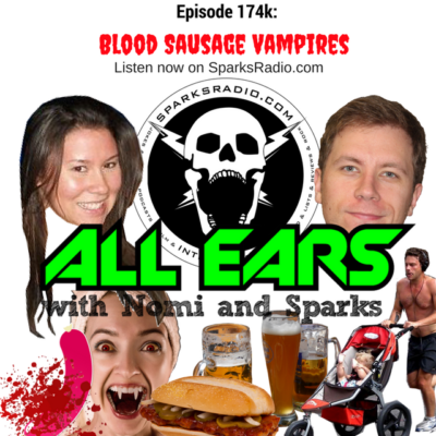 All Ears with Nomi & Sparks episode 174k: Blood Sausage Vampires