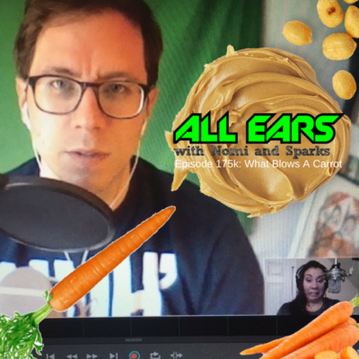 All Ears with Nomi & Sparks episode 175k: What Blows A Carrot