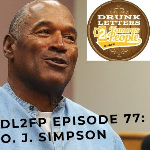 DRUNK LETTERS TO FAMOUS PEOPLE EPISODE 77: O. J. Simpson