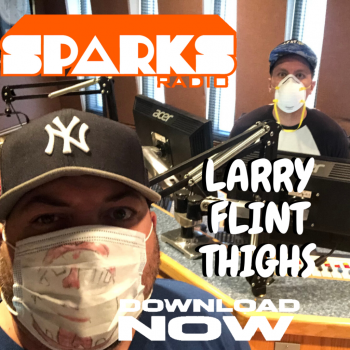 Larry Flint Thighs : Sparks Radio Podcast Ep 199.4