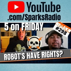 5 on Friday - GIVEAWAY WINNER!! Fighting Giant Toddlers, Worst On air Mistakes, Who'd We'd Elect As President - Sparks Show 298